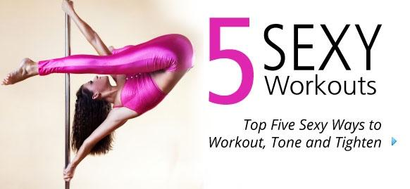Top Five Sexy Ways to Workout, Tone and Tighten