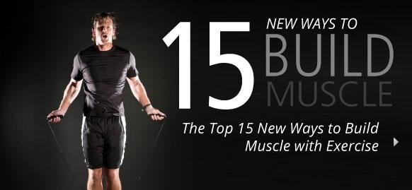 The Top 15 New Ways to Build Muscle with Exercise
